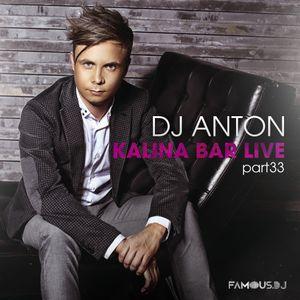 DJ ANTON - KALINA LIVE (PART 33)