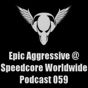 Epic Aggressive@ Speedcore Worldwide Podcast 059
