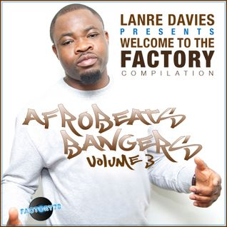 LANRE DAVIES -  Presents Factory78 Afrobeats Compilation Vol.3 Mini Mix Available on itunes