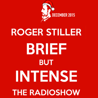 Roger Stiller - Brief But Intense - RadioShow December 2015