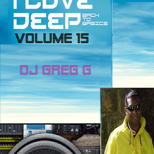 I LOVE DEEP - BACK TO BASICS - VOLUME 15 - DJ GREG G