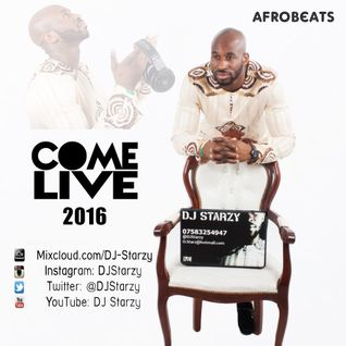 ComeLive 2016 Afrobeats mixed by @DJStarzy | #ComeLive #ComeLiveMusic