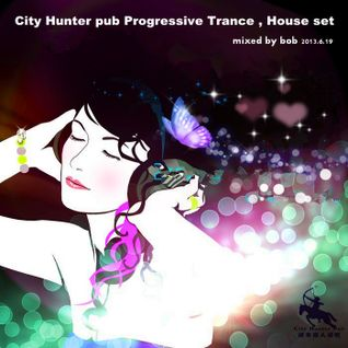 City Hunter pub Progressive Trance,House set 2013-06-19 mixed by BOB