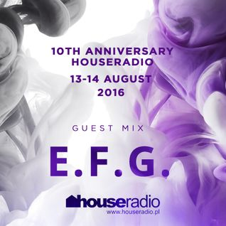 E.F.G. - 10th Anniversary Houseradio