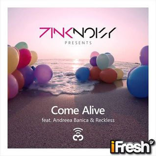 Pink Noisy ft Andreea Banica & Reckless - Come Alive (HQ)