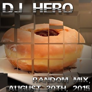 DJ Hero - Random Mix, August 30th, 2015