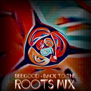 Beegood - Back to the Roots Mix