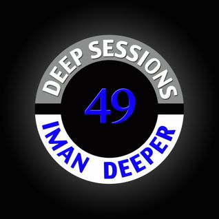 Deep Sessions Radioshow | Episode 49 | by Iman Deeper