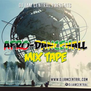 DJ Jam Central Afro Dancehall Mix