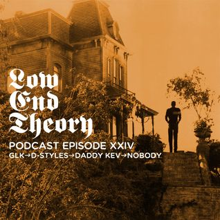 Low End Theory Podcast Episode 24: GLK, D-Styles, Daddy Kev and Nobody