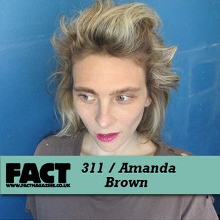 FACT Mix 311: Amanda Brown