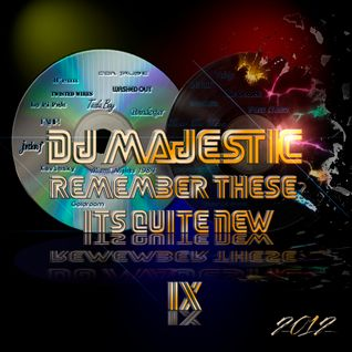 Dj Majestic - Remember These? It's Quite New IX 2012
