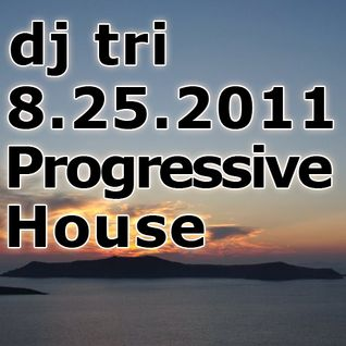 Dj tri - 8.25.2011 Progressive House/Electro