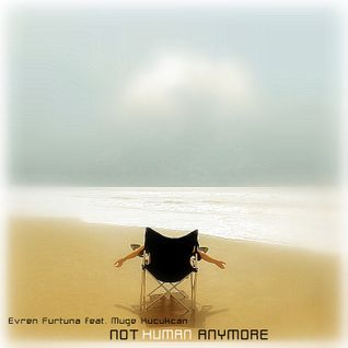 Evren Furtuna feat. Muge' Kucukcan - Not Human Anymore (Original Mix)