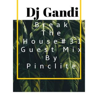 Dj Gandi - Break the House#31 (Guest Mix By Pinclite)