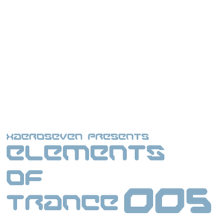 xaeroseven presents: elements of trance episode 005