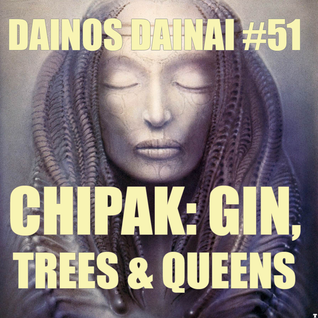 Dainos Dainai #51 Chipak: Gin, Trees & Queens