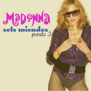 Madonna - Sets Mixados - Parte 3