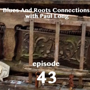 Blues And Roots Connections, with Paul Long: episode 43