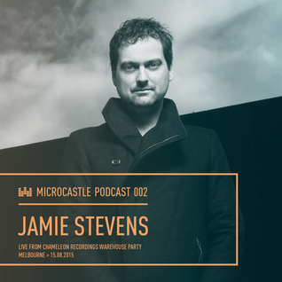 microcastle podcast 002 // Jamie Stevens live from Chameleon Turns 7 Warehouse Event 15.08.2015