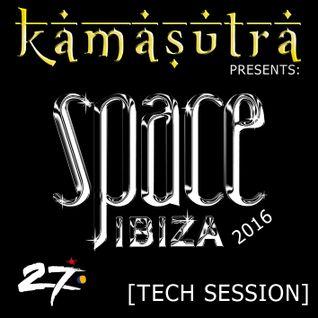 Kamasutra presents: Space Ibiza 2016  [Tech Session]