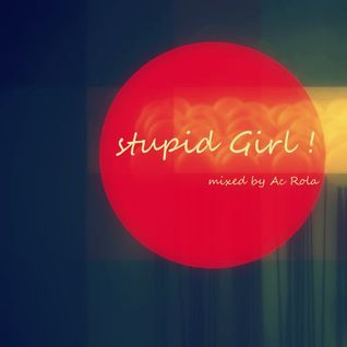 [stupid girl] minimal tech house mixed by Ac Rola ...ENjOy it ........