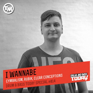 I Wannabe - Drum & Bass Today Special #014