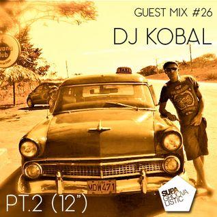 """Guest mix #26 - DJ Kobal (Pt.2 - 12"""")"""