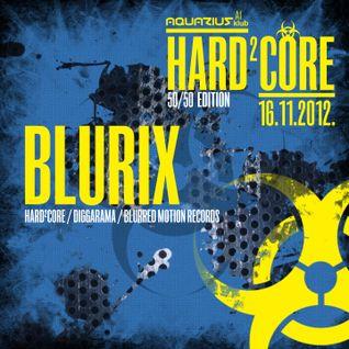 BLURIX - Live @ Hard²Core 50-50 edition (Aquarius A1, Zagreb - 16.11.2012)