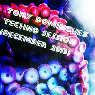 Tony Dominguez - Techno Session (December 2015)