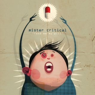Mister Critical - Feed Me My Pill