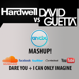 Hardwell  vs David Guetta - Dare You + I Can Only Imagine (Ancix Mashup)