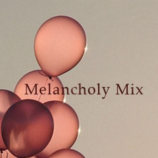 """Melancholy of my life without you"" MIX"