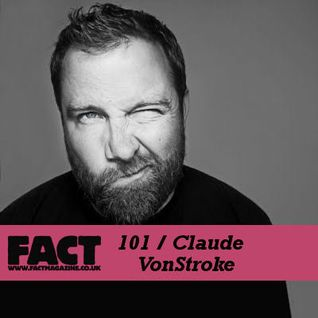 FACT Mix 101: Claude VonStroke