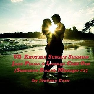 VA_EROTIKA SUNSET SESSION [Summer Beach Mixtape #3] (Jazz Piano & Lounge ChillOut)
