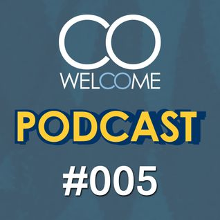 WELCOME PODCAST #005