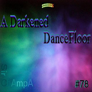 #78 - A DARKENED DANCEFLOOR