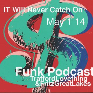 it will  never catch on, podcast May 1 14 .