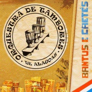 Orquestra de Tambores de Alagoas - Bantus e Caetés