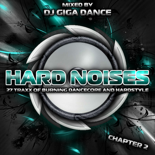 HARD NOISES Chapter 2 - mixed by DJ Giga Dance