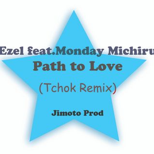 Ezel feat. Monday Michiru_-_Path to Love (Tchok remix)