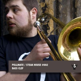Pollinate / Steak House #002 - Bass Clef
