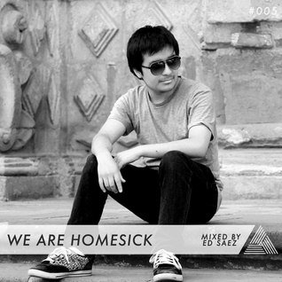 We Are Homesick #005 - Mixed by Ed Saez