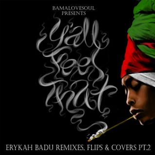 BamaLoveSoul Presents Y'all Feel That?: Erykah Badu Remixes, Flips & Covers Pt2