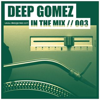 In the mix with DEEP GOMEZ, EP.003