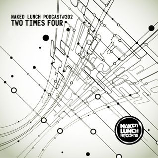 Naked Lunch PODCAST #202 - TWO TIMES FOUR