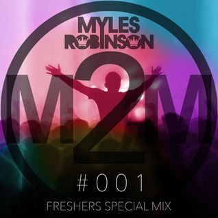 M2M #001 - Freshers Special Mix: Mixed By Myles Robinson