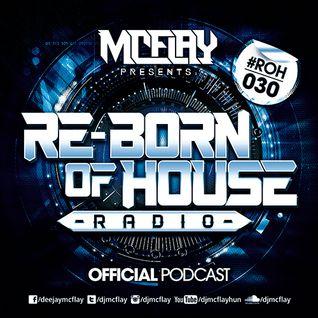 McFlay presents. Re-Born Of House Radio #030