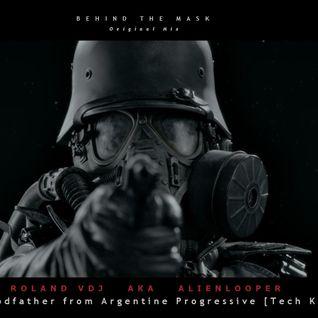 Behind the Mask (Original Mix) by Roland Vdj aka AlienLooper