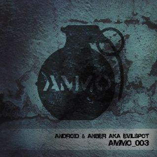 Android & Anber aka Evilspot - Ammo 003